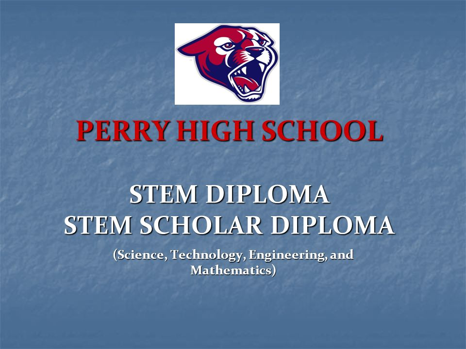 Perry High STEM has two options for students to chose from: Diploma and Scholar